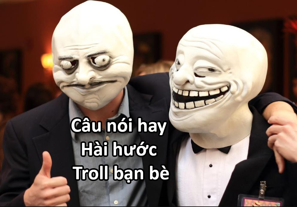 Những câu nói hay troll bạn bè hài hước